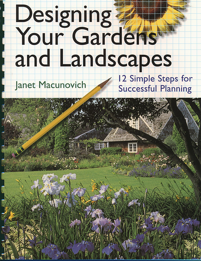 Designing Your Gardens and Landscapes 12 Simple Steps for Successful Planning - Janet Macunovich