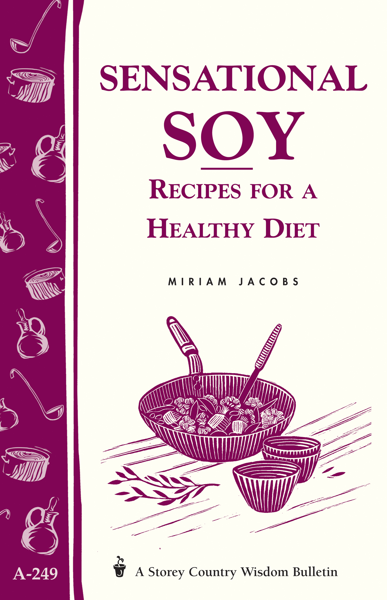 Sensational Soy: Recipes for a Healthy Diet Storey's Country Wisdom Bulletin A-249 - Miriam Jacobs