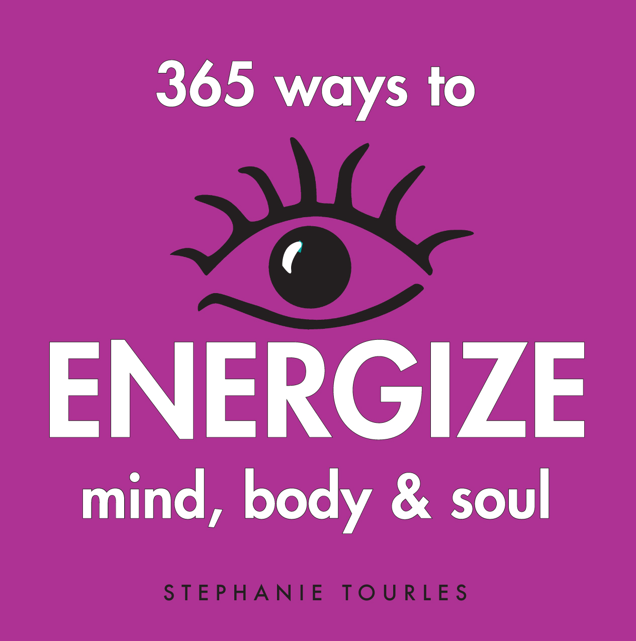 365 Ways to Energize Mind, Body & Soul  - Stephanie L. Tourles