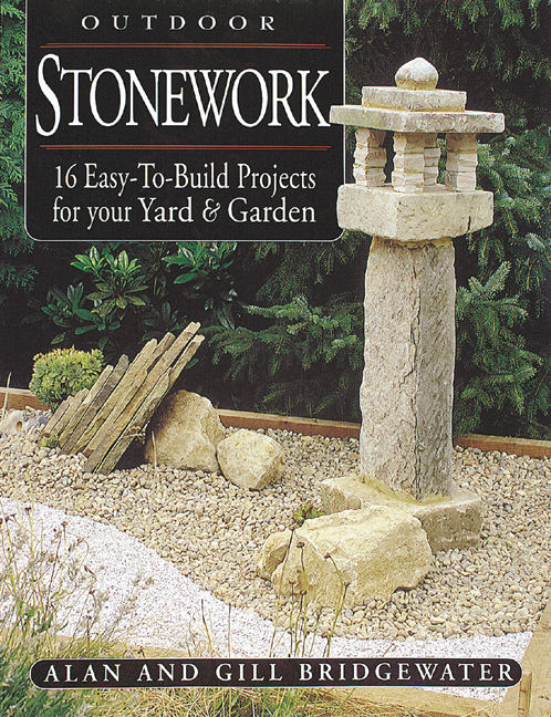 Outdoor Stonework 16 Easy-To-Build Projects For Your Yard & Garden - Gill Bridgewater
