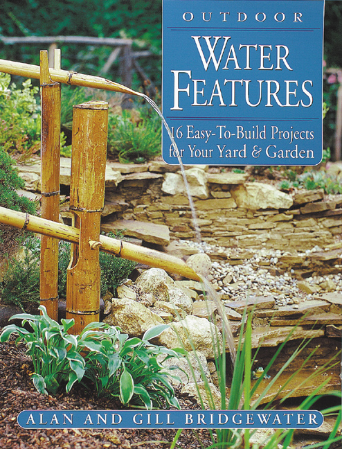 Outdoor Water Features 16 Easy-To-Build Projects For Your Yard & Garden - Gill Bridgewater