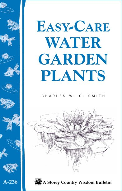 Easy-Care Water Garden Plants Storey Country Wisdom Bulletin A-236 - Charles W. G. Smith