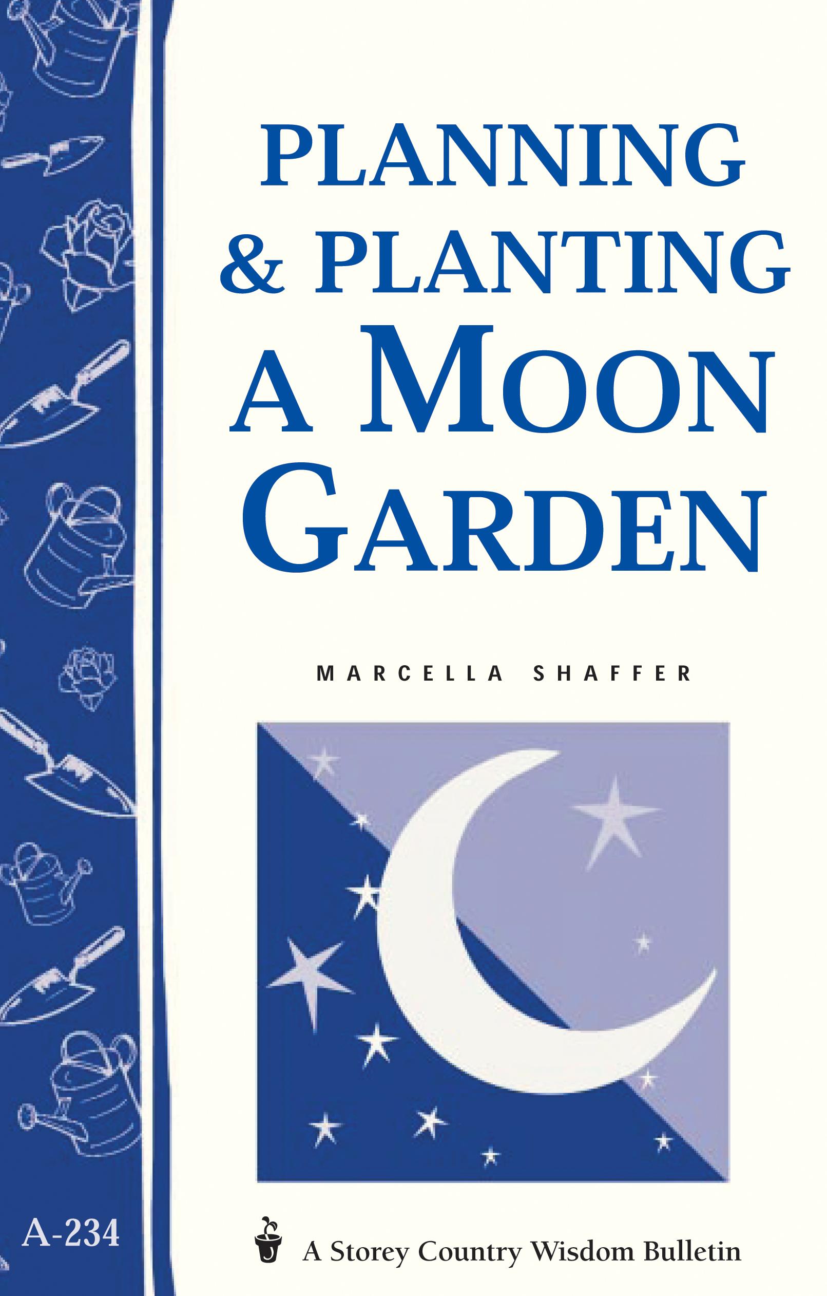 Planning & Planting a Moon Garden Storey's Country Wisdom Bulletin A-234 - Marcella Shaffer