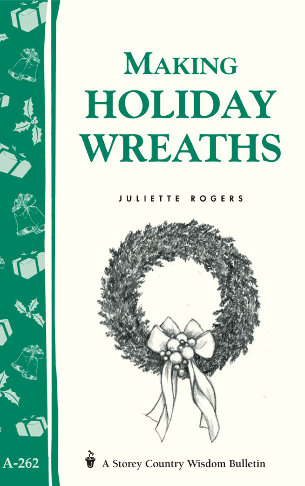 Making Holiday Wreaths Storey's Country Wisdom Bulletin A-262 - Juliette Rogers