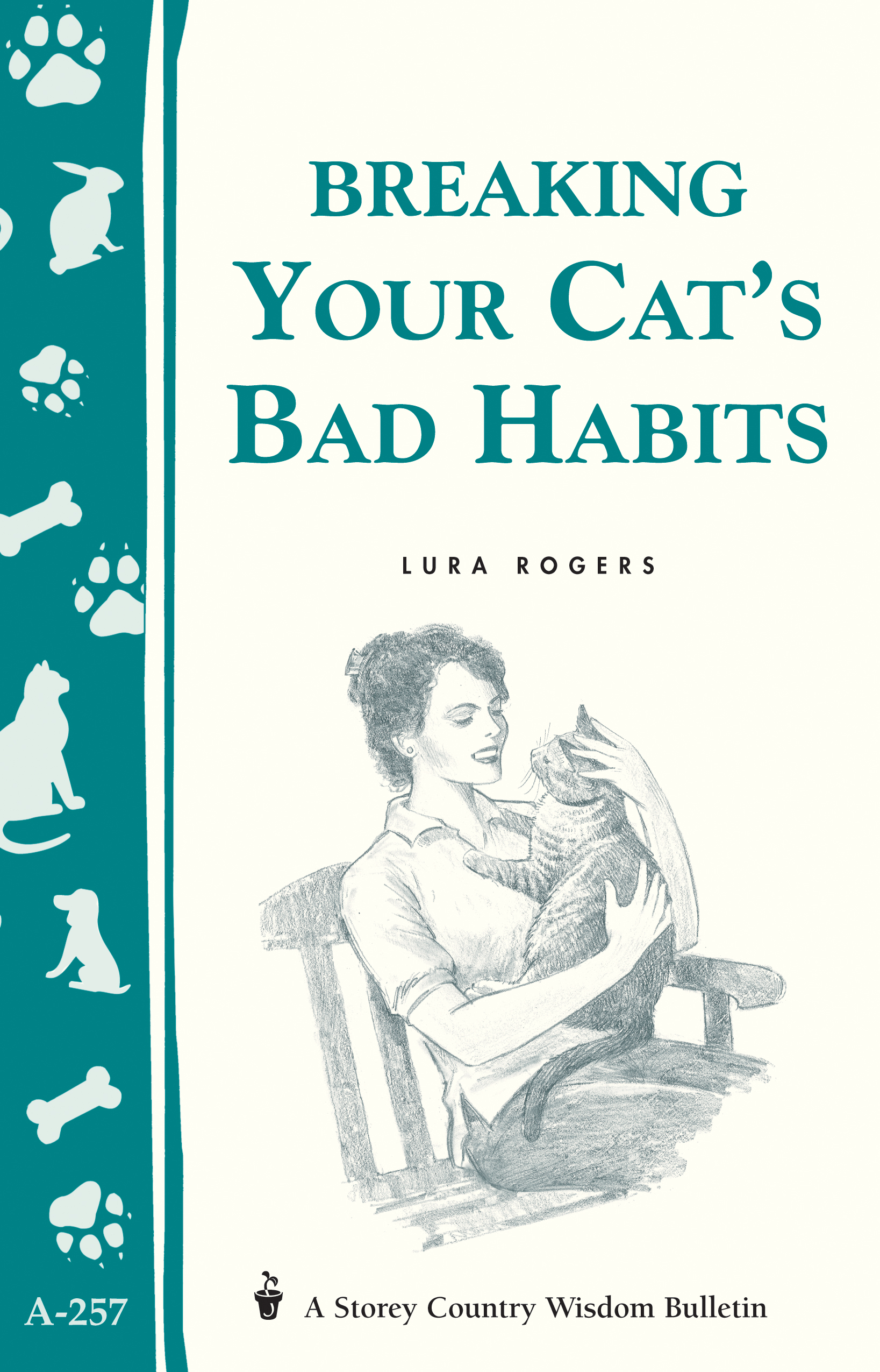 Breaking Your Cat's Bad Habits Storey Country Wisdom Bulletin A-257 - Lura Rogers