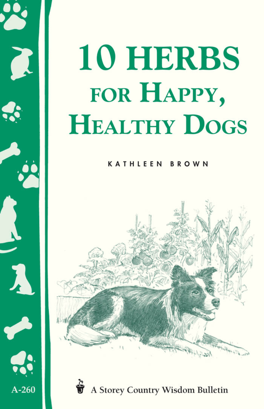 10 Herbs for Happy, Healthy Dogs Storey's Country Wisdom Bulletin A-260 - Kathleen Brown