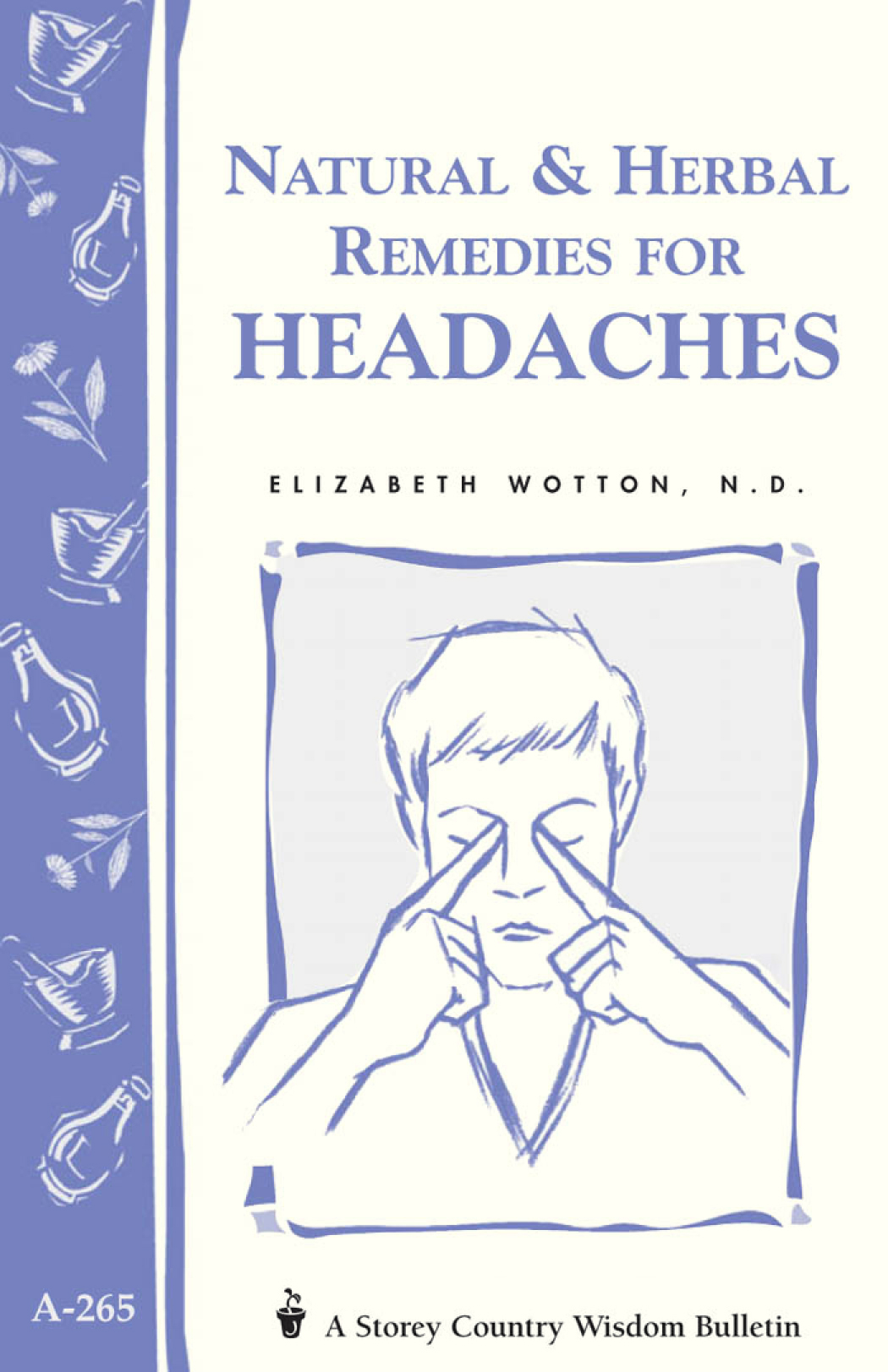 Natural & Herbal Remedies for Headaches Storey's Country Wisdom Bulletin A-265 - Elizabeth Wotton