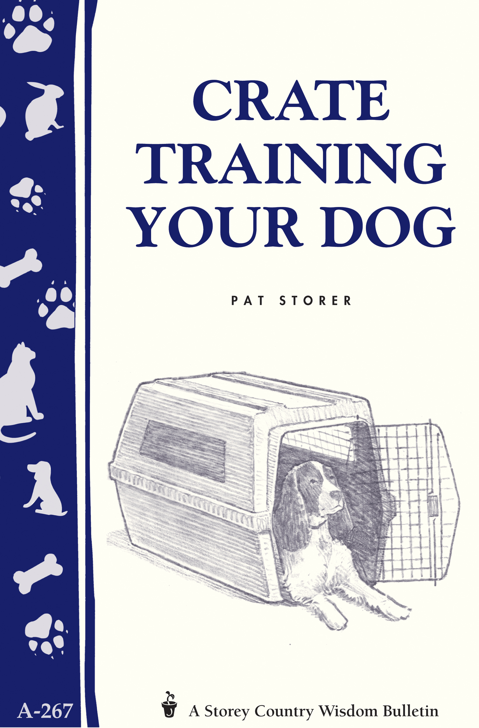 Crate Training Your Dog Storey's Country Wisdom Bulletin A-267 - Pat Storer