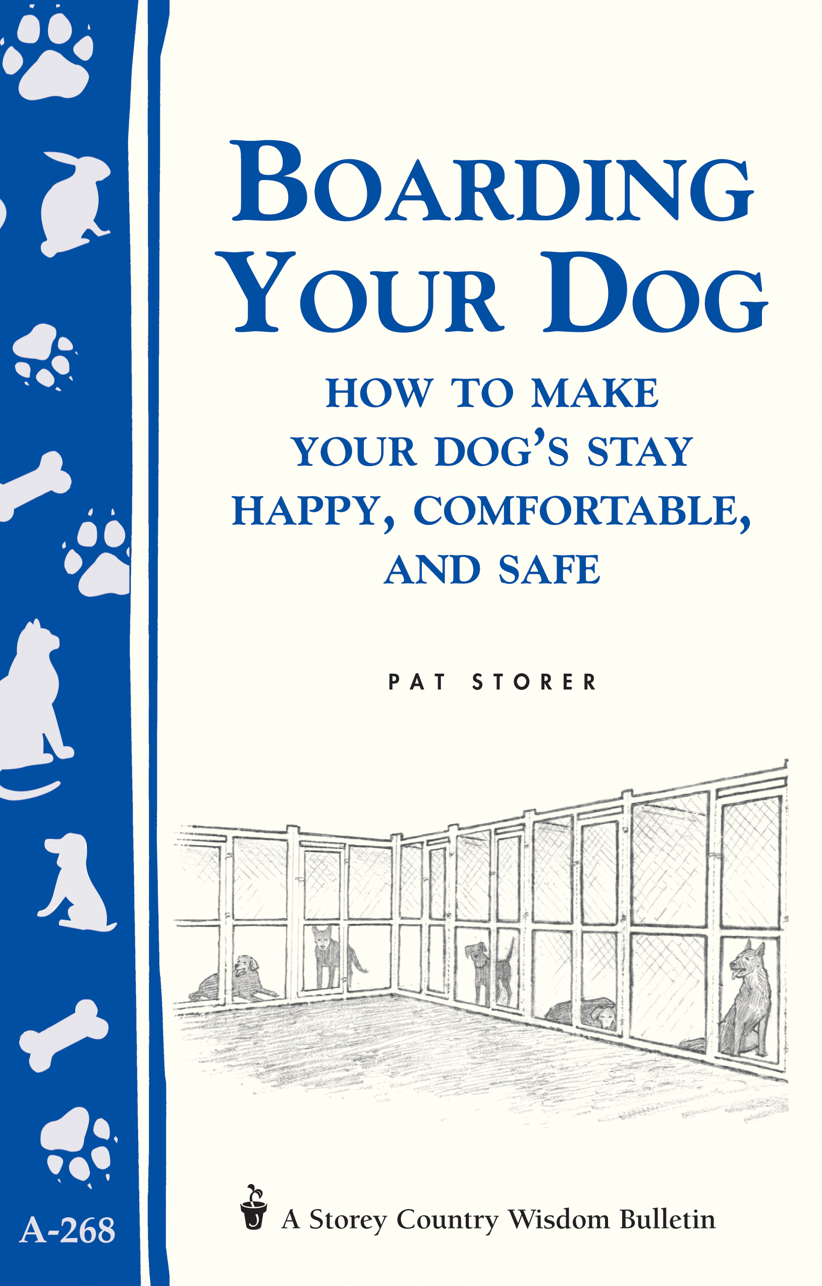 Boarding Your Dog: How to Make Your Dog's Stay Happy, Comfortable, and Safe Storey's Country Wisdom Bulletin A-268 - Pat Storer