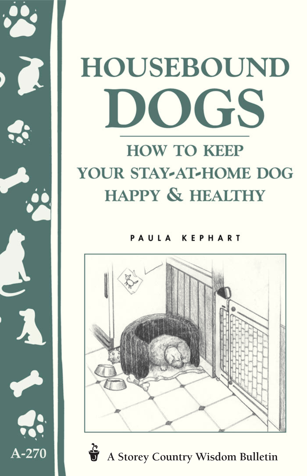 Housebound Dogs: How to Keep Your Stay-at-Home Dog Happy & Healthy (Storey's Country Wisdom Bulletin A-270) - Paula Kephart