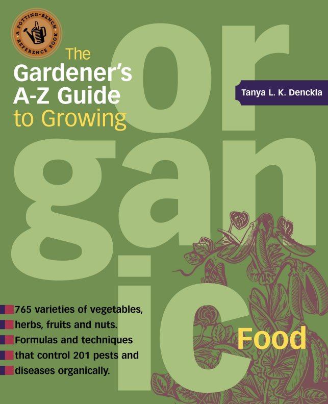 The Gardener's A-Z Guide to Growing Organic Food 765 varities of vegetables, herbs, fruits, and nuts - Tanya Denckla Cobb