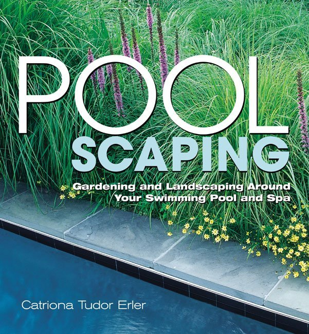 Poolscaping Gardening and Landscaping Around Your Swimming Pool and Spa - Catriona Tudor Erler