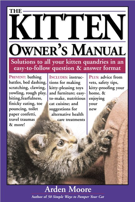 The Kitten Owner's Manual Solutions to all Your Kitten Quandaries in an Easy-To-Follow Question and Answer Format - Arden Moore