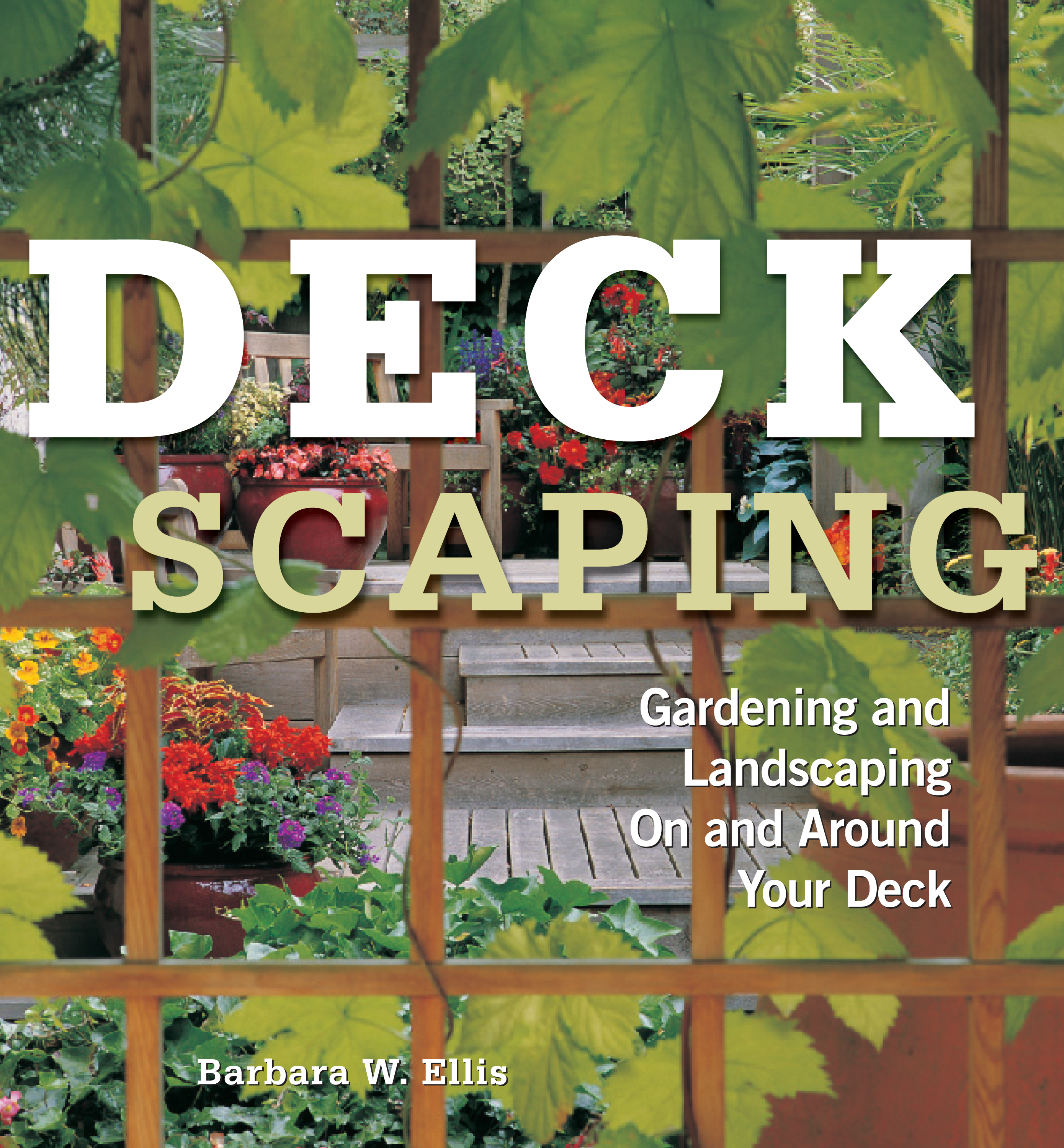 Deckscaping Gardening and Landscaping On and Around Your Deck - Barbara W. Ellis