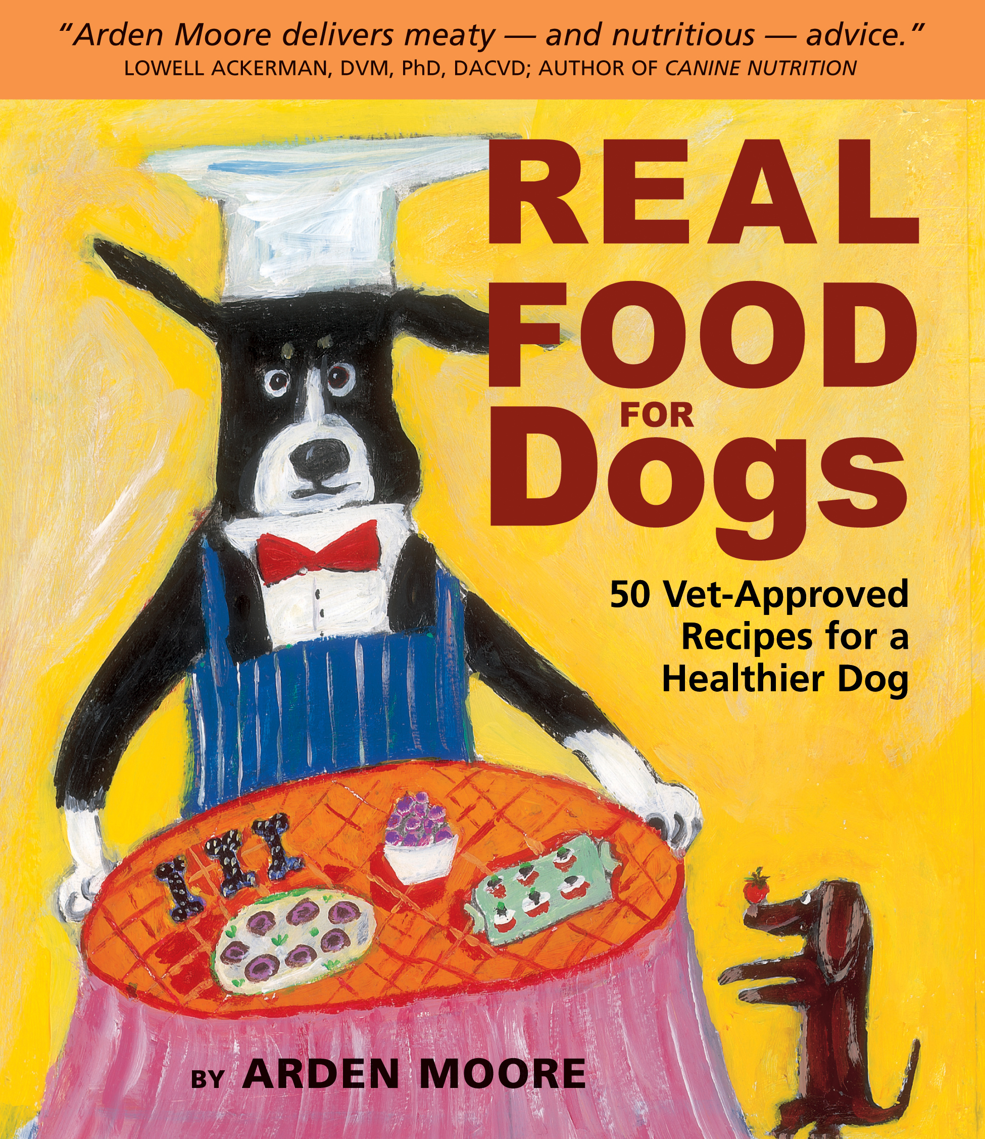Real Food for Dogs 50 Vet-Approved Recipes for a Healthier Dog - Arden Moore