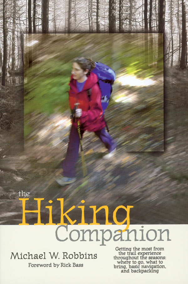 The Hiking Companion Getting the most from the trail experience throughout the seasons: where to go, what to bring, basic navigation, and backpacking - Michael W. Robbins
