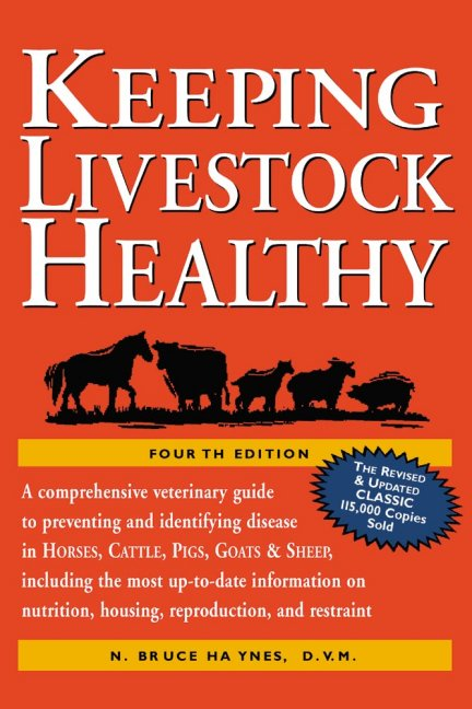Keeping Livestock Healthy A Veterinary Guide to Horses, Cattle, Pigs, Goats & Sheep, 4th Edition - N. Bruce Haynes