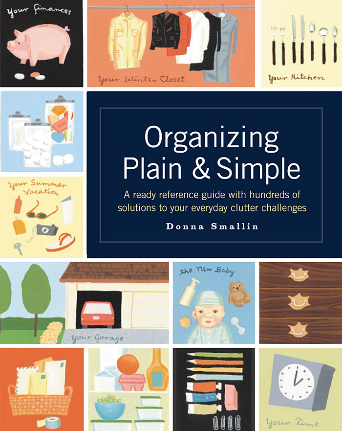 Organizing Plain & Simple A Ready Reference Guide with Hundreds of Solutions to Your Everyday Clutter Challenges - Donna Smallin