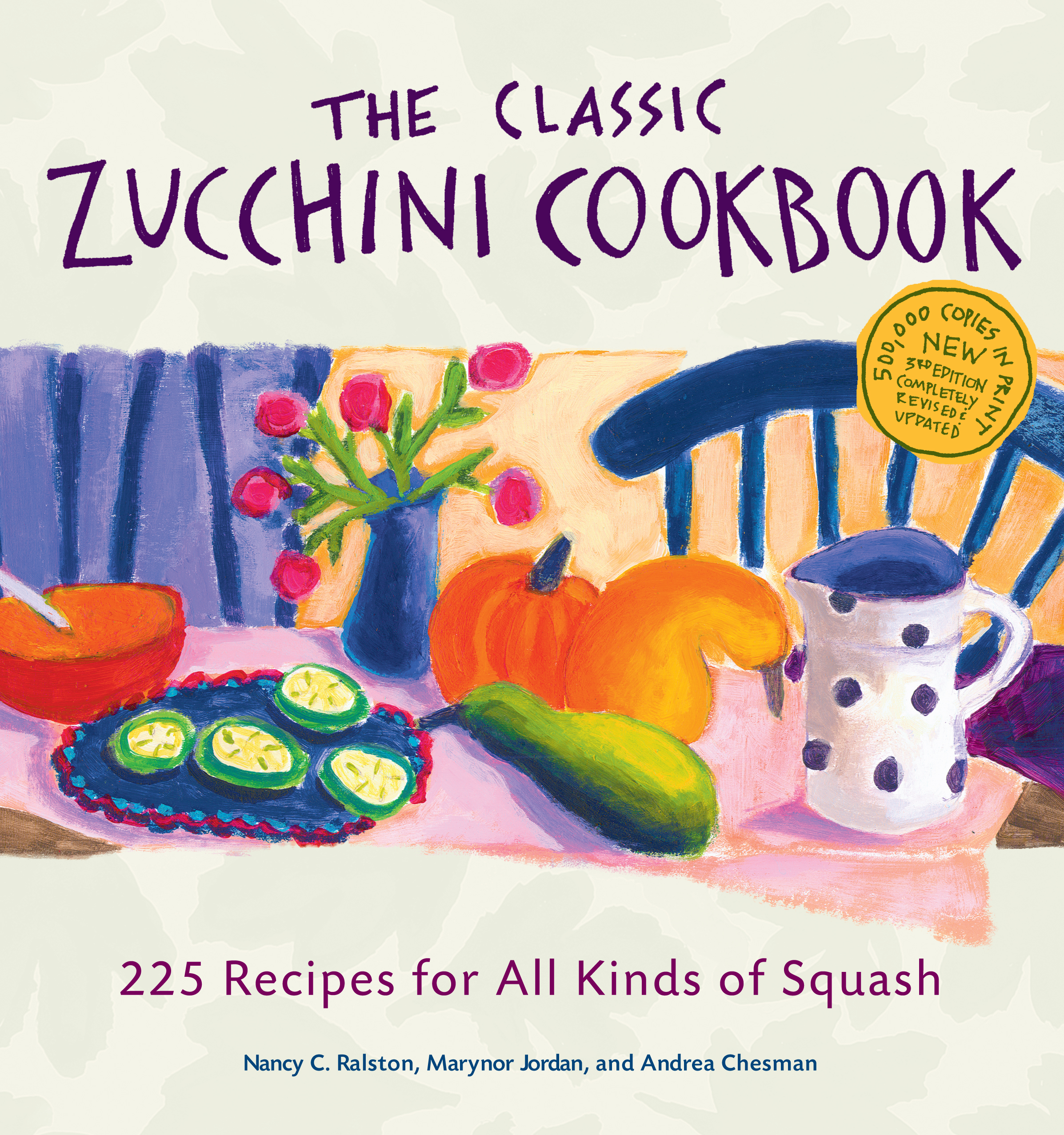 The Classic Zucchini Cookbook 225 Recipes for All Kinds of Squash - Nancy C. Ralston