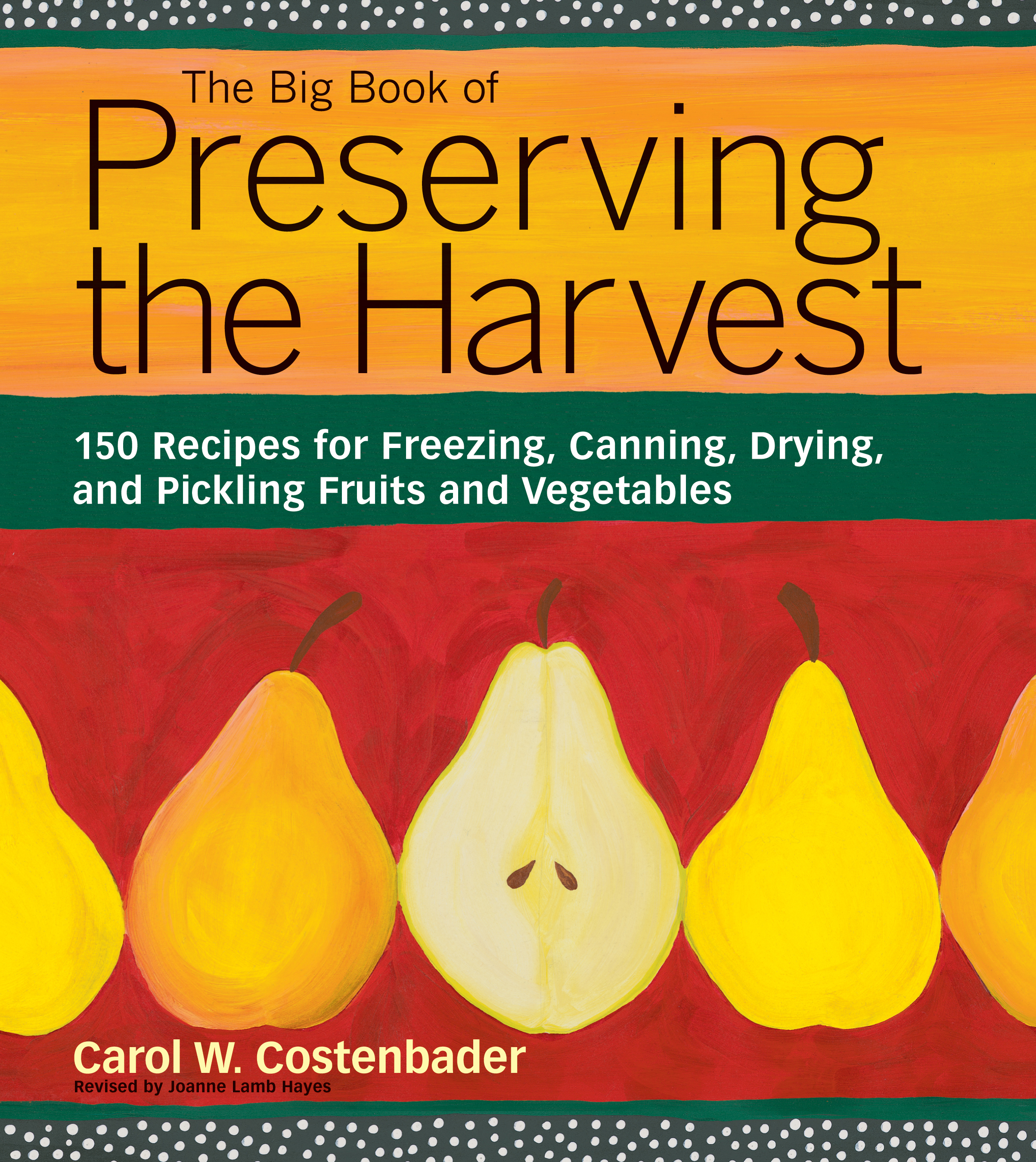 The Big Book of Preserving the Harvest 150 Recipes for Freezing, Canning, Drying and Pickling Fruits and Vegetables - Carol W. Costenbader