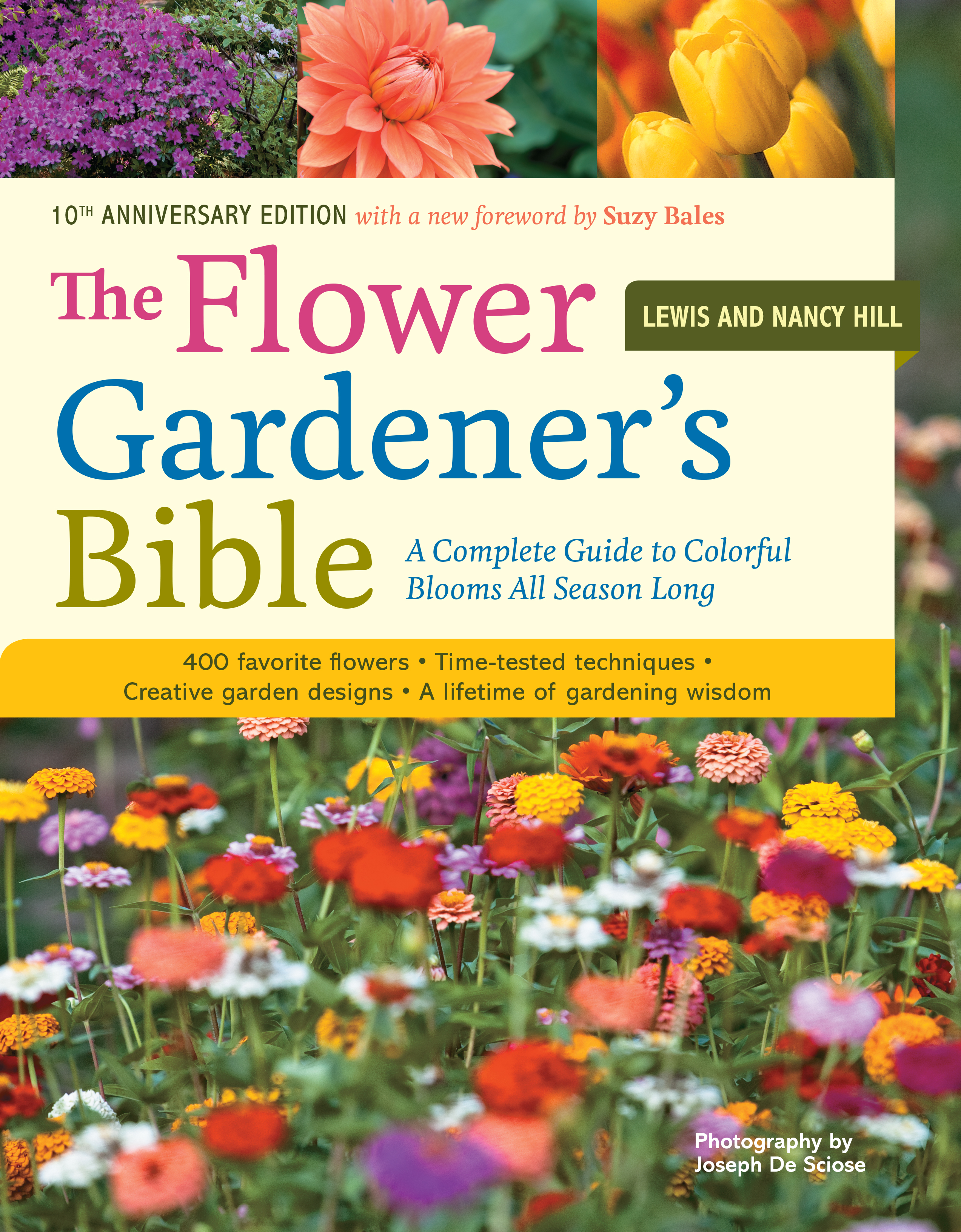 The Flower Gardener's Bible A Complete Guide to Colorful Blooms All Season Long: 400 Favorite Flowers, Time-Tested Techniques, Creative Garden Designs, and a Lifetime of Gardening Wisdom - Lewis Hill