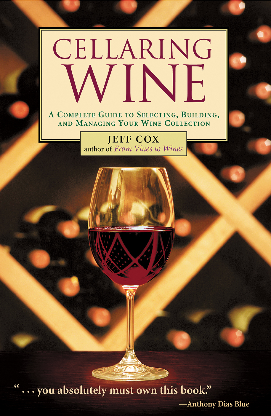 Cellaring Wine A Complete Guide to Selecting, Building, and Managing Your Wine Collection - Jeff Cox
