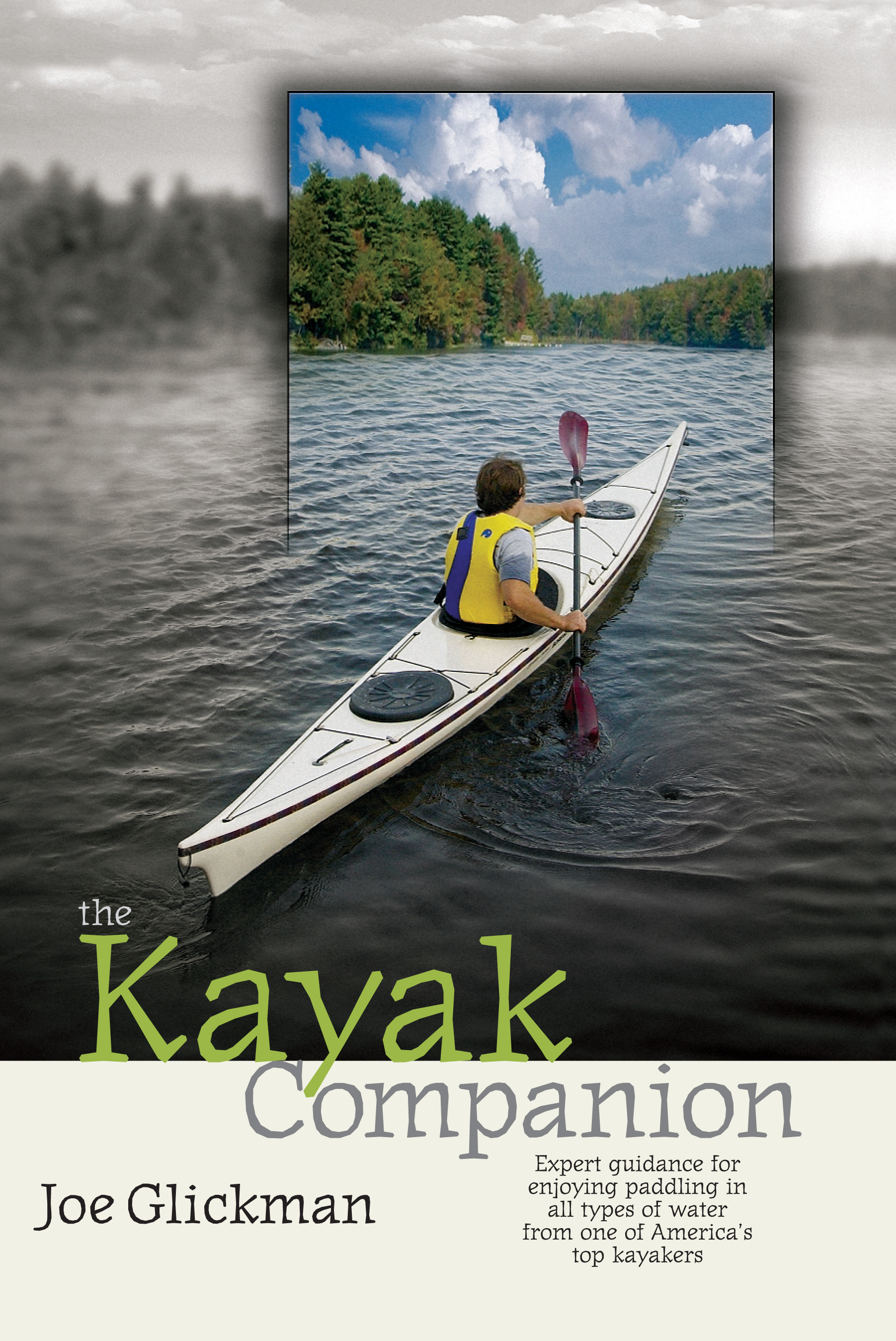 The Kayak Companion Expert guidance for enjoying the paddling experience in water of all types from one of America's premier kayakers - Joe Glickman
