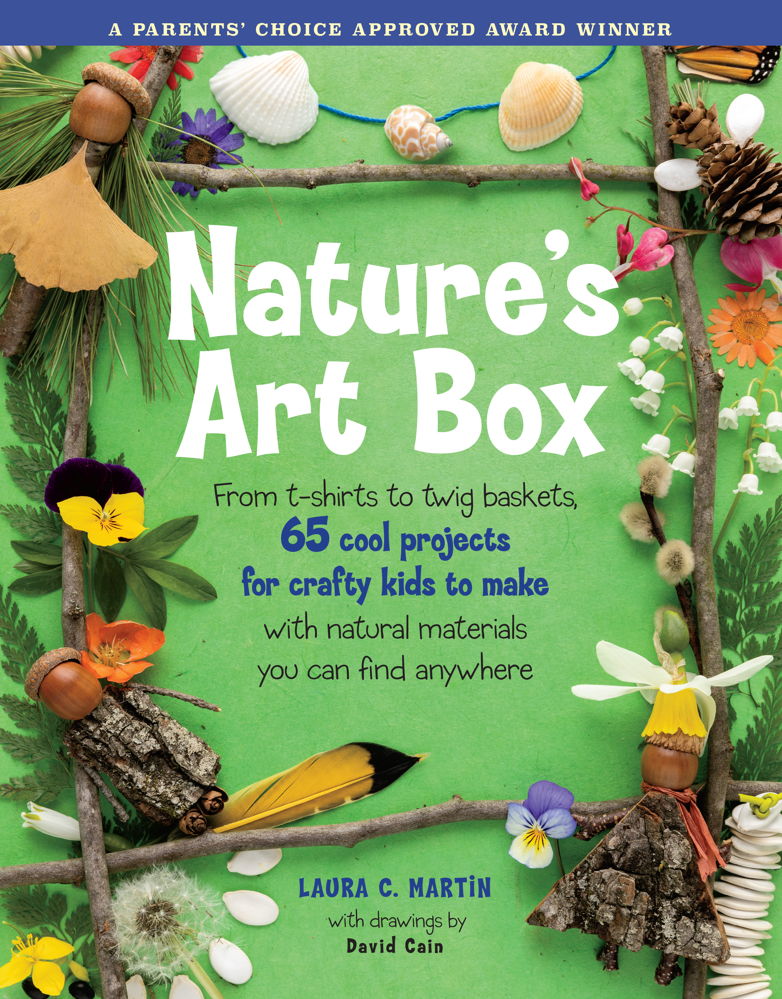 Nature's Art Box From t-shirts to twig baskets, 65 cool projects for crafty kids to make with natural materials you can find anywhere - Laura C. Martin