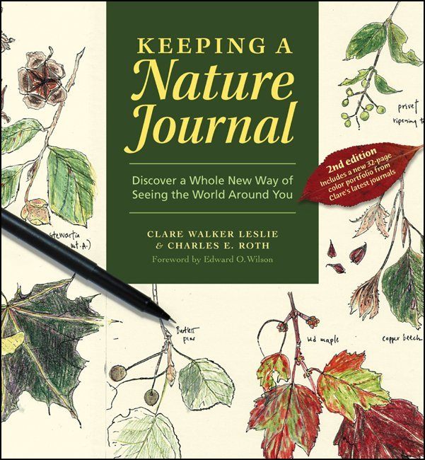 Keeping a Nature Journal Discover a Whole New Way of Seeing the World Around You - Clare Walker Leslie