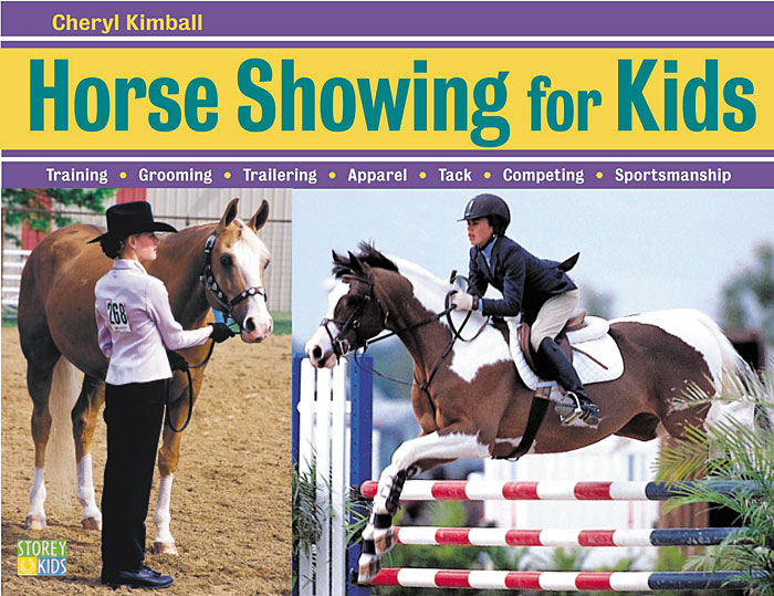 Horse Showing for Kids Training, Grooming, Trailering, Apparel, Tack, Competing, Sportsmanship - Cheryl Kimball