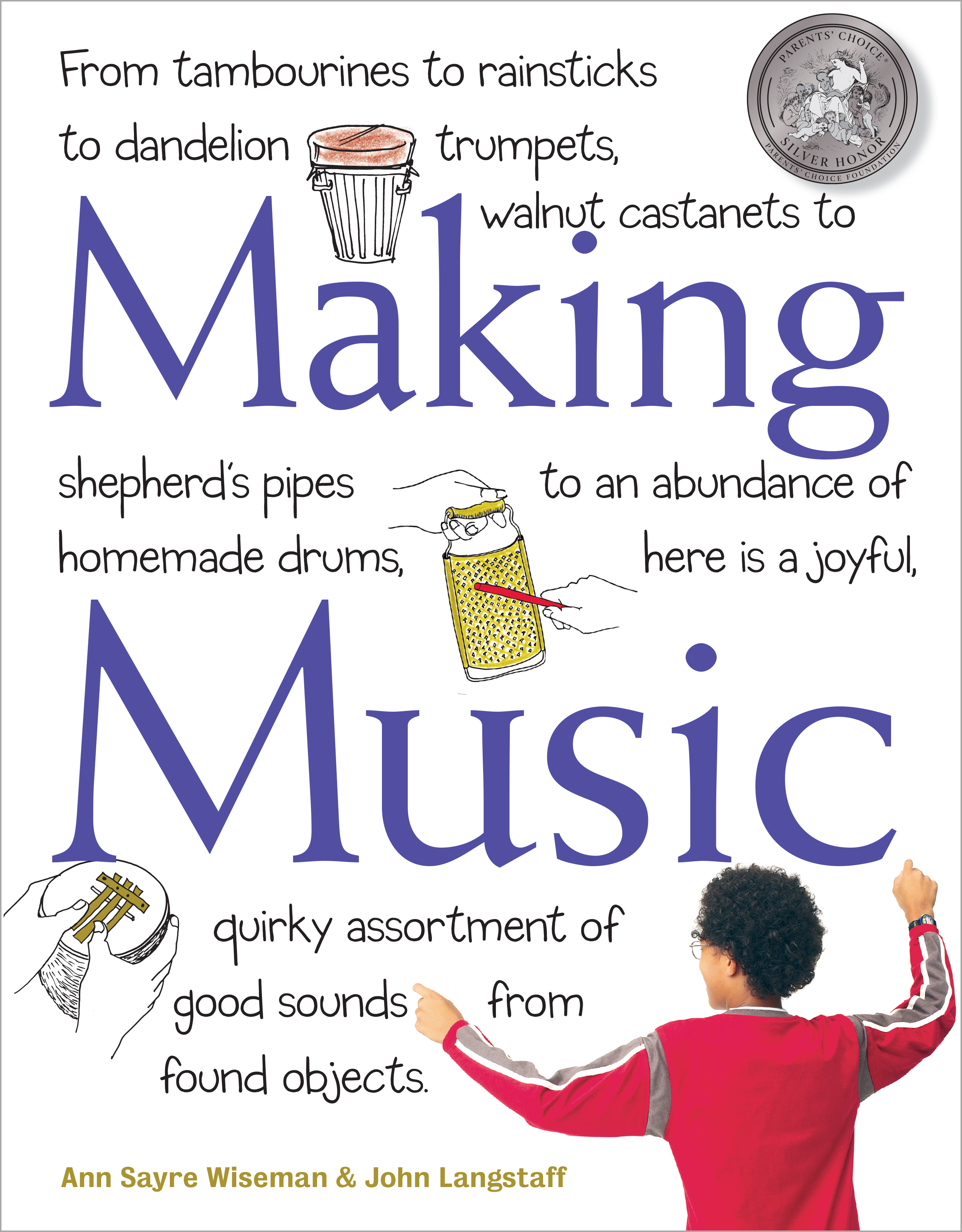 Making Music From Tambourines to Rainsticks to Dandelion Trumpets, Walnut Castanets to Shepherd's Pipes to an Abundance of Homemade Drums, Here Is a Joyful, Quirky Assortment of Good Sounds from Found Objects - John Langstaff