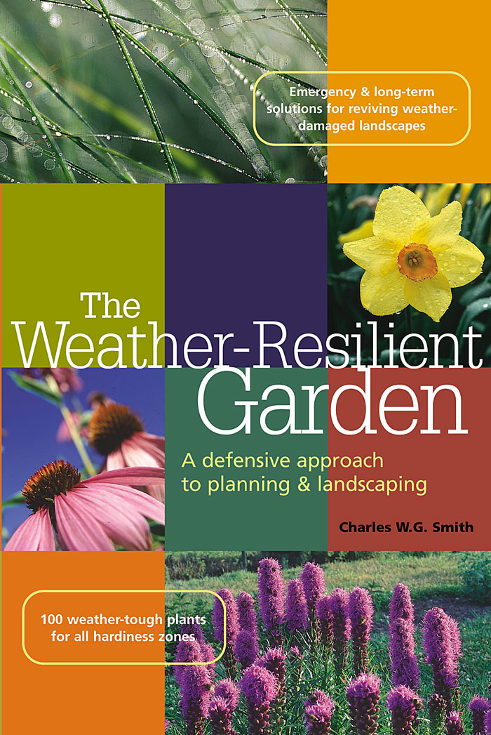 The Weather-Resilient Garden A Defensive Approach to Planning & Landscaping - Charles W. G. Smith