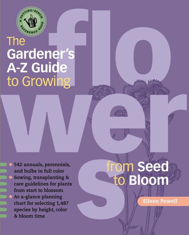 The Gardener's A-Z Guide to Growing Flowers from Seed to Bloom 576 annuals, perennials, and bulbs in full color - Eileen Powell