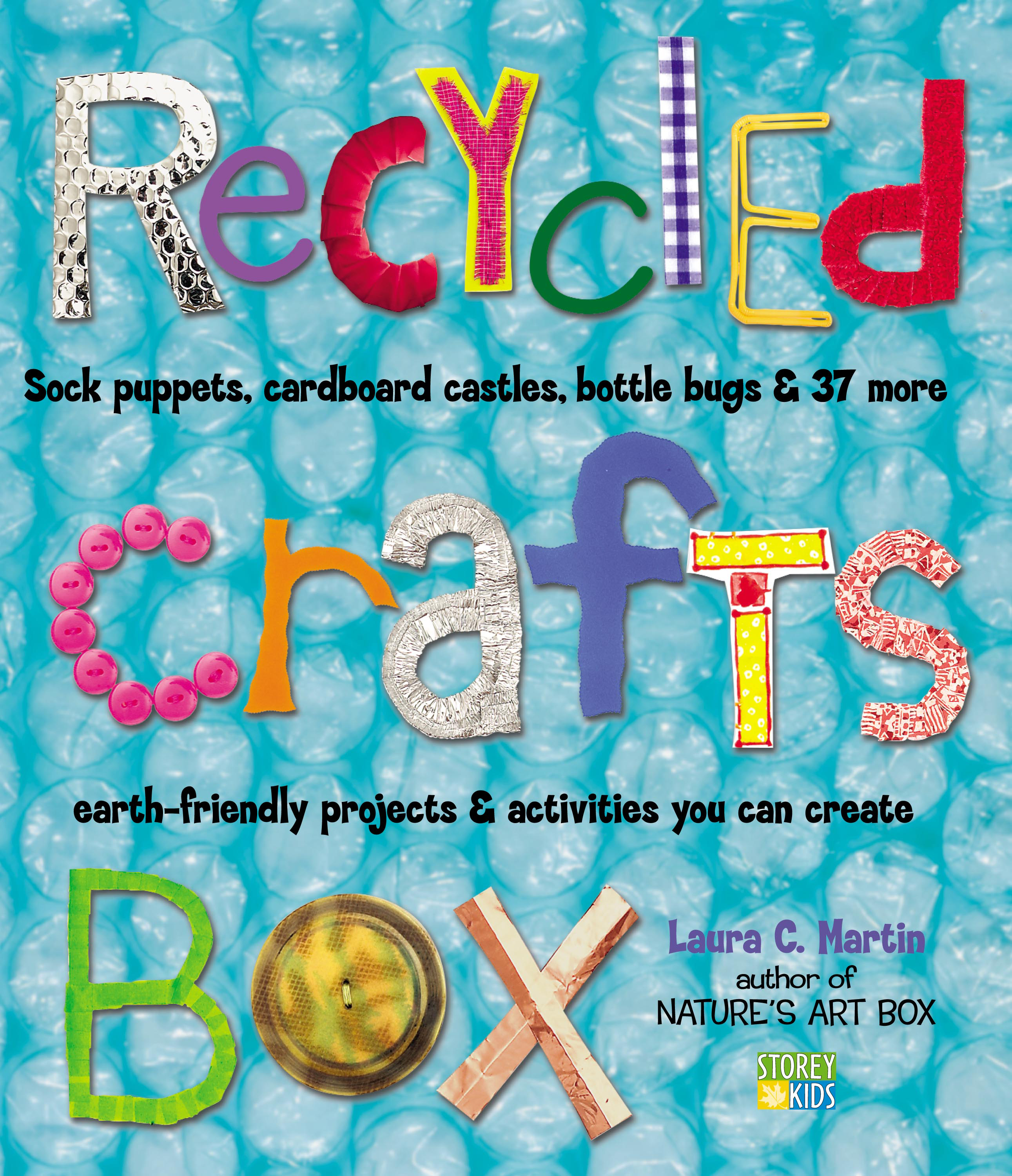 Recycled Crafts Box Sock Puppets, Cardboard Castles, Bottle Bugs & 37 More Earth-Friendly Projects & Activities You Can Create - Laura C. Martin