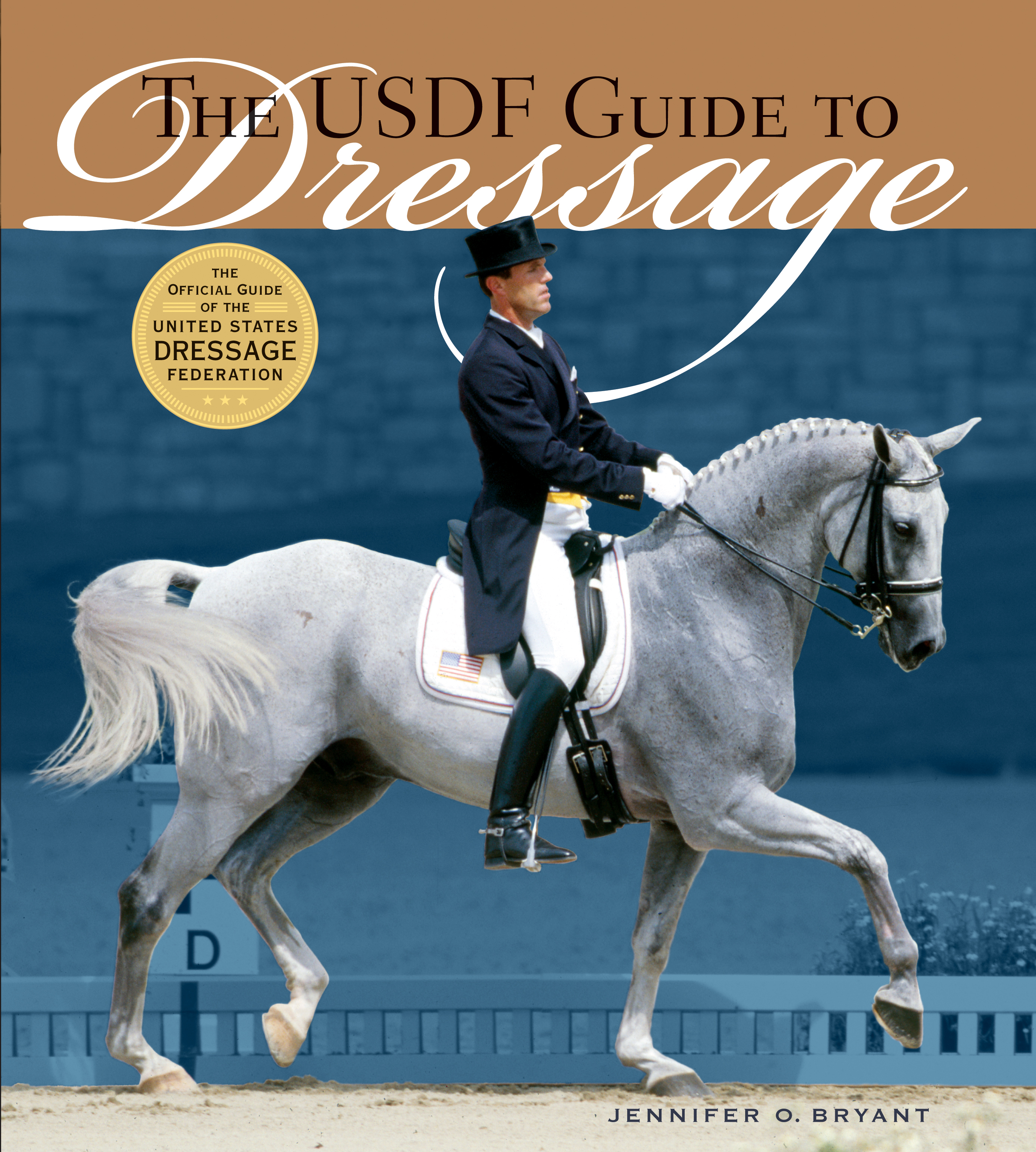 The USDF Guide to Dressage The Official Guide of the United States Dressage Foundation - Jennifer O. Bryant