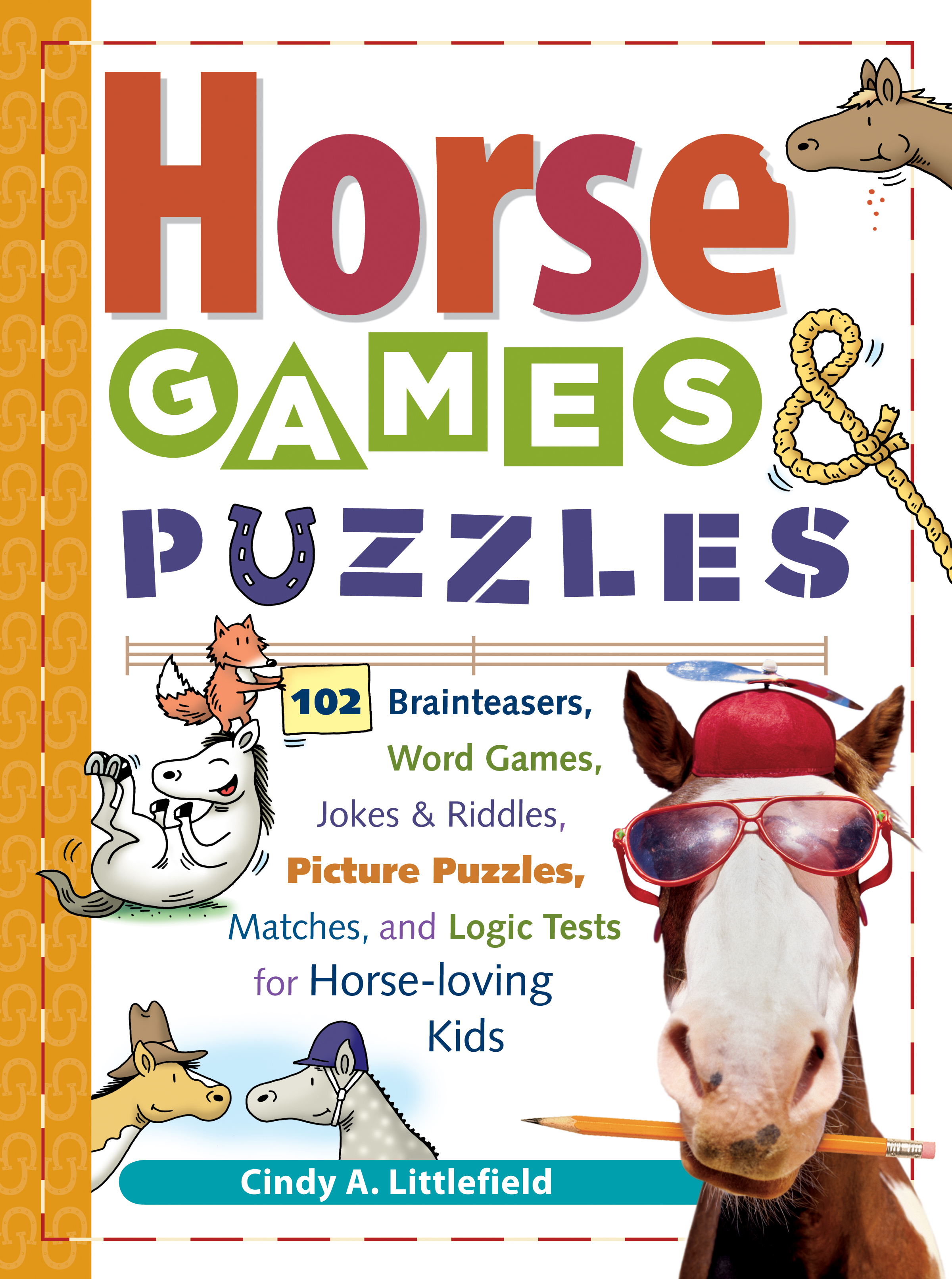 Horse Games & Puzzles 102 Brainteasers, Word Games, Jokes & Riddles, Picture Puzzlers, Matches & Logic Tests for Horse-Loving Kids - Cindy A. Littlefield