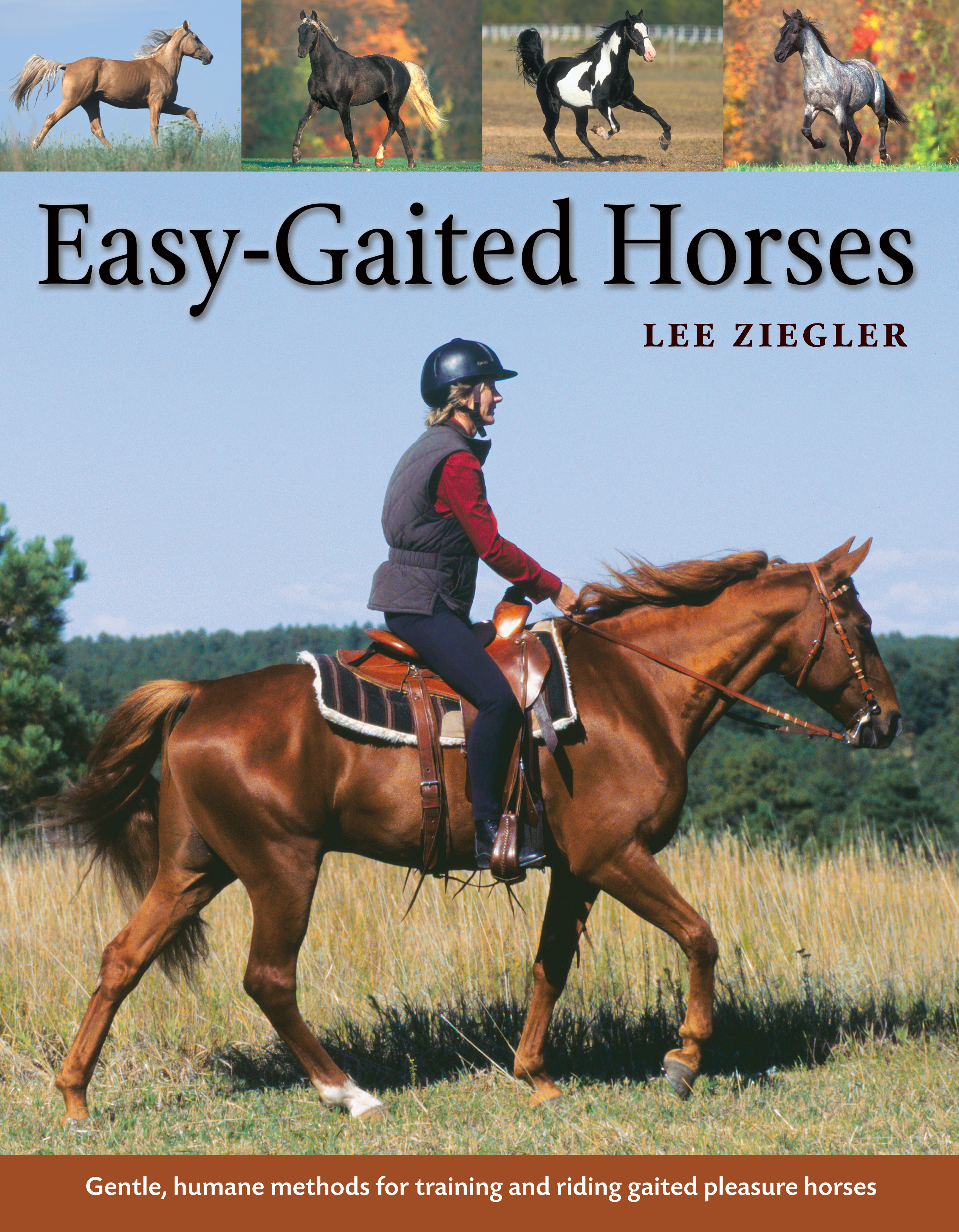 Easy-Gaited Horses Gentle, humane methods for training and riding gaited pleasure horses - Lee Ziegler