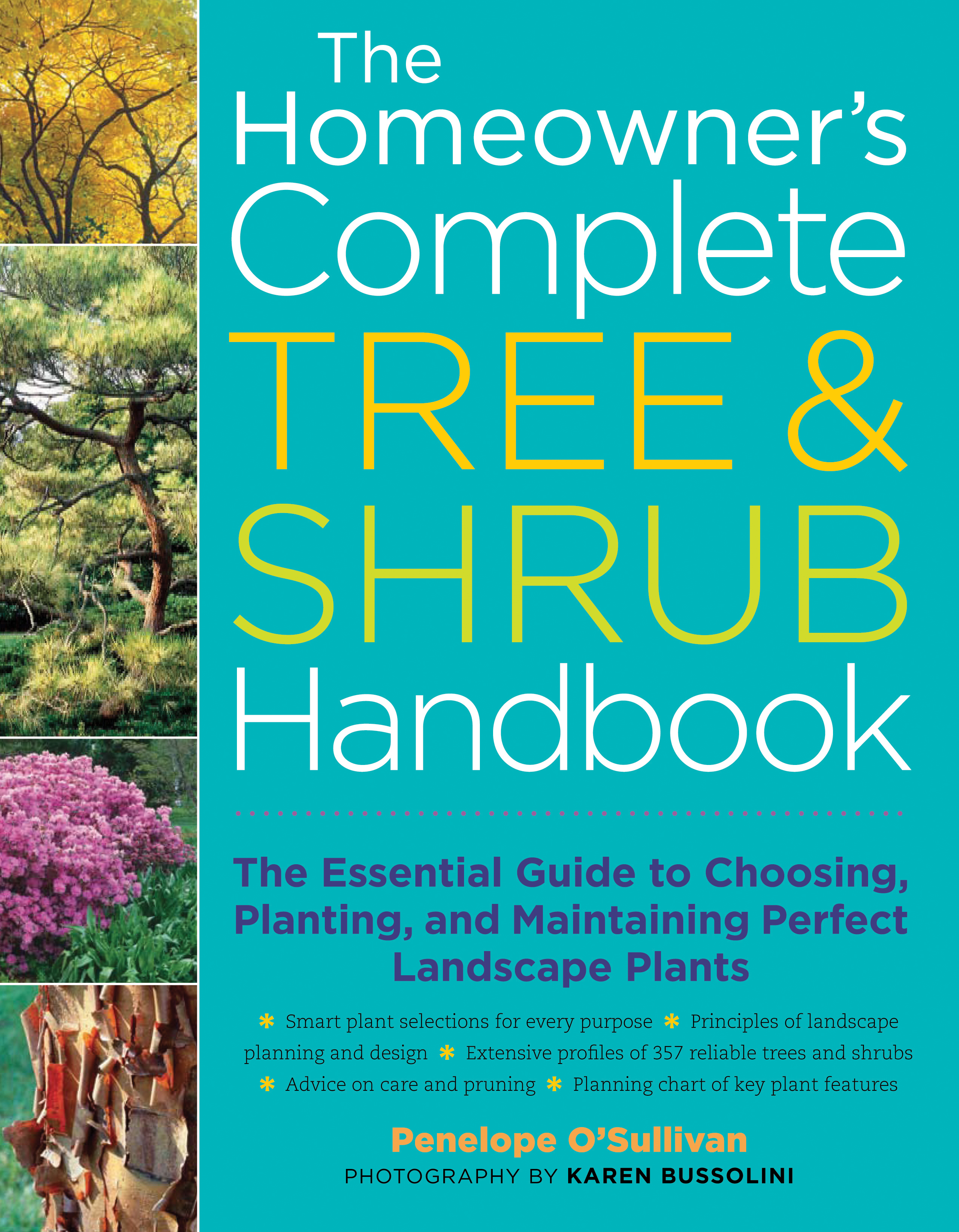 The Homeowner's Complete Tree & Shrub Handbook The Essential Guide to Choosing, Planting, and Maintaining Perfect Landscape Plants - Penelope O'Sullivan