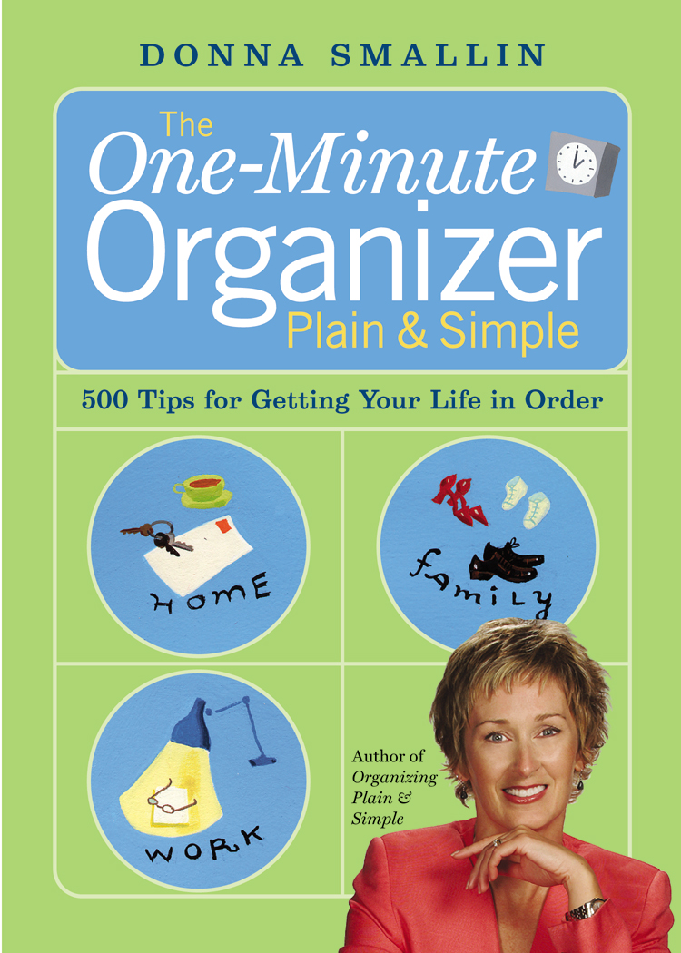 The One-Minute Organizer Plain & Simple 500 Tips for Getting Your Life in Order - Donna Smallin