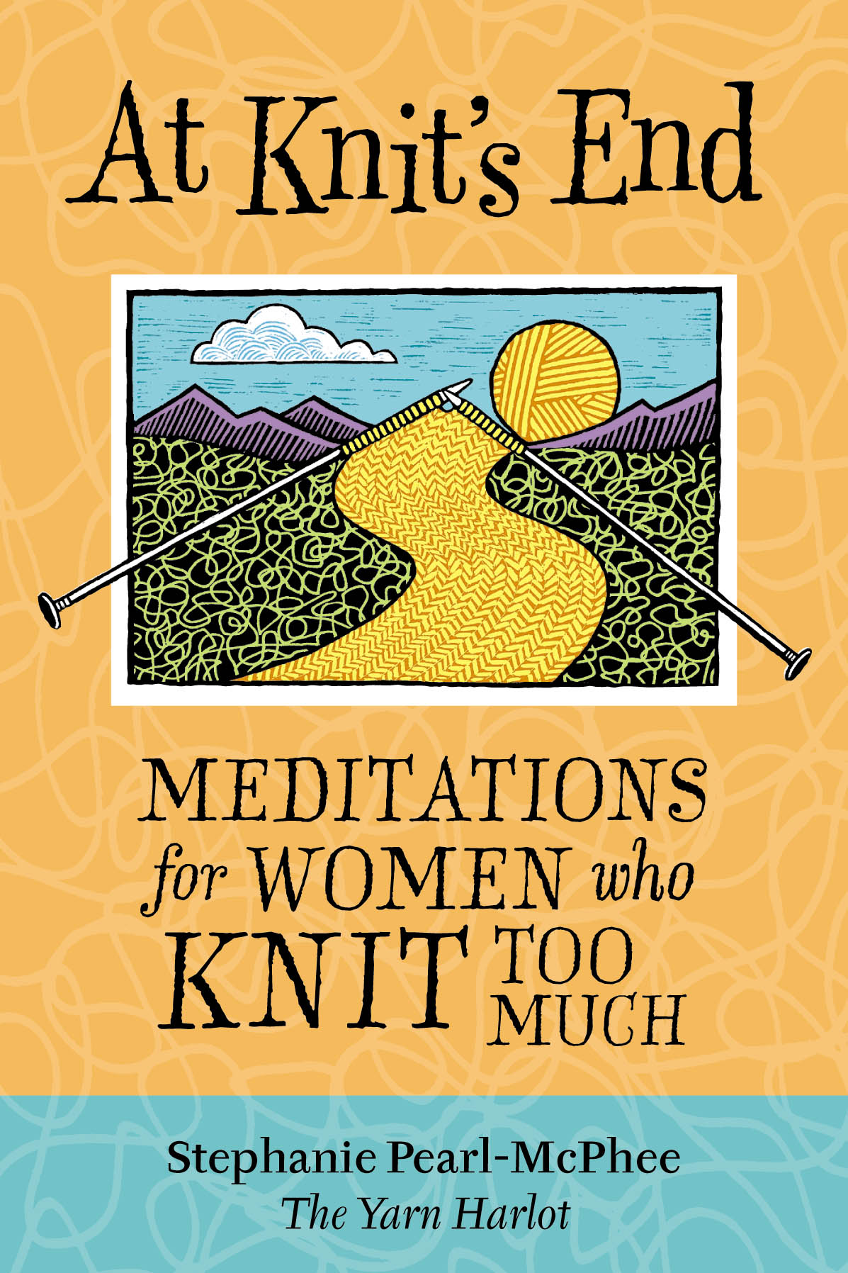 At Knit's End Meditations for Women Who Knit Too Much - Stephanie Pearl-McPhee