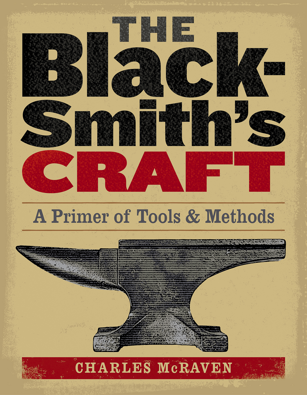 The Blacksmith's Craft A Primer of Tools & Methods - Charles McRaven