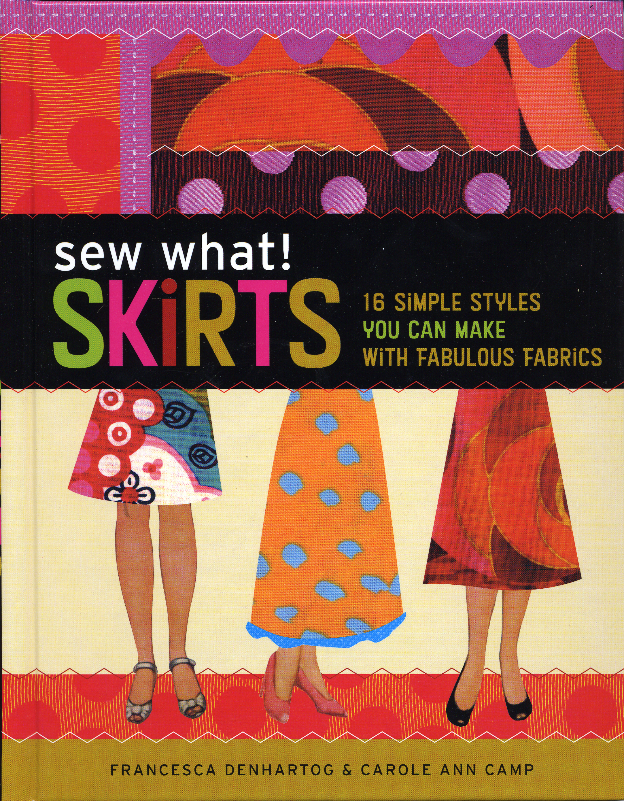 Sew What! Skirts 16 Simple Styles You Can Make with Fabulous Fabrics - Francesca DenHartog