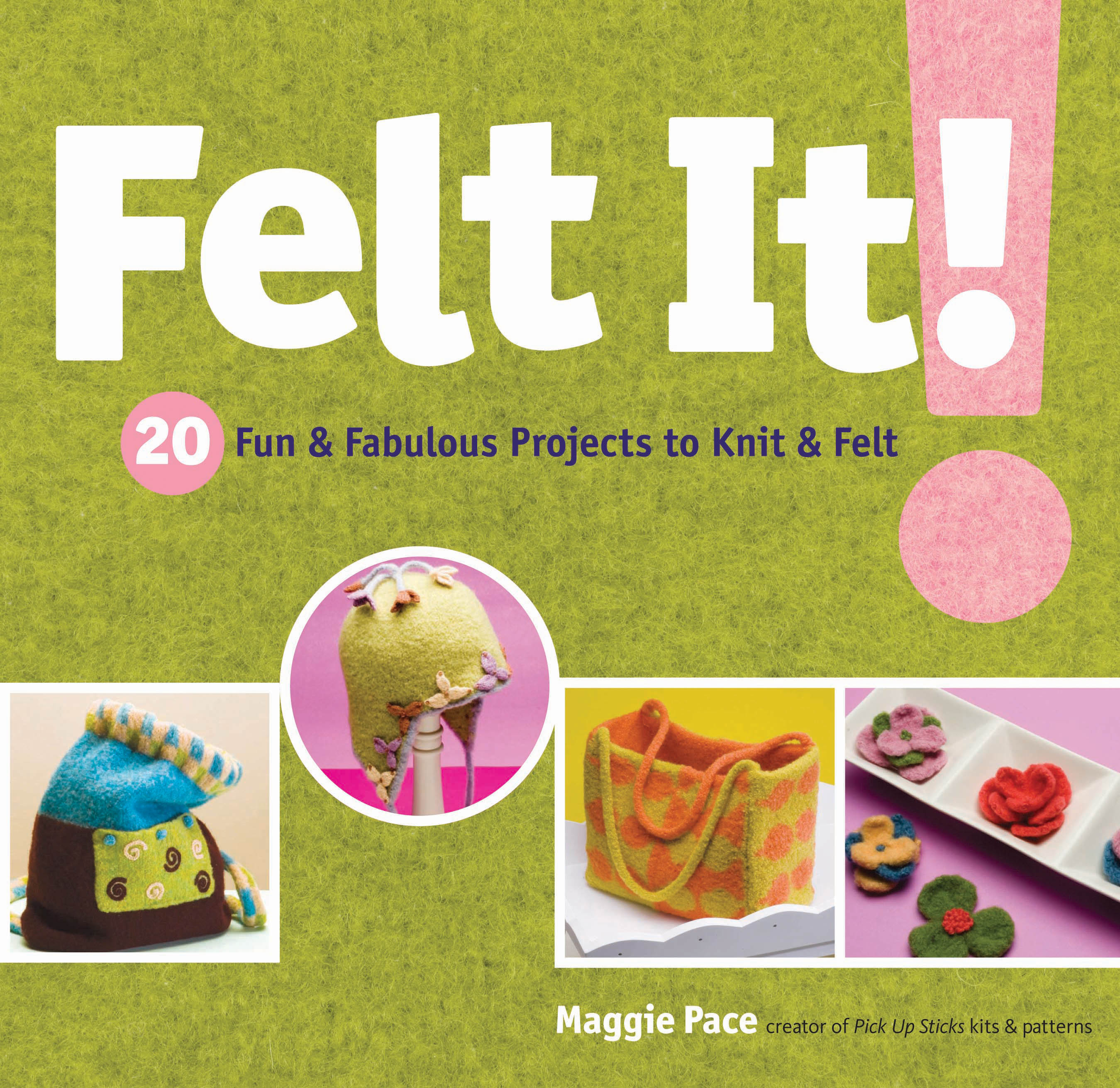 Felt It! 20 Fun & Fabulous Projects to Knit & Felt - Maggie Pace