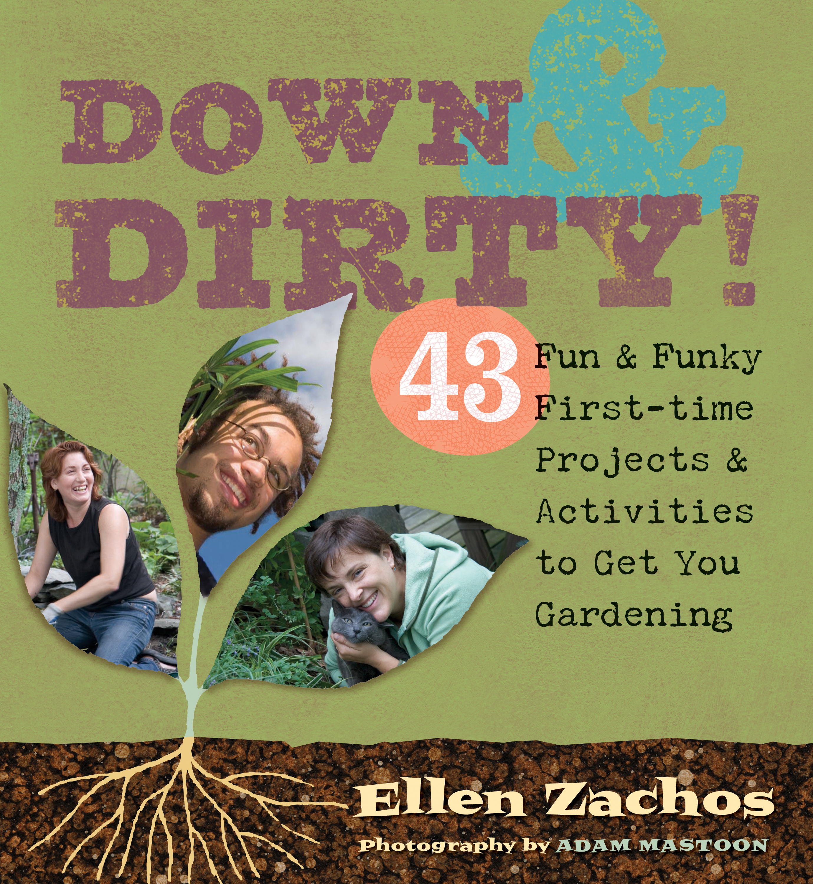 Down & Dirty 43 Fun & Funky First-time Projects & Activities to Get You Gardening - Ellen Zachos