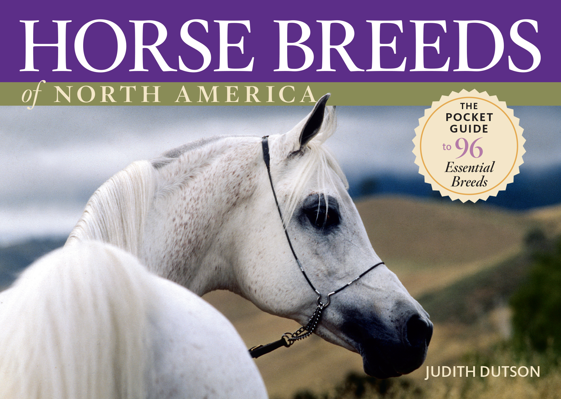Horse Breeds of North America The Pocket Guide to 96 Essential Breeds - Judith Dutson