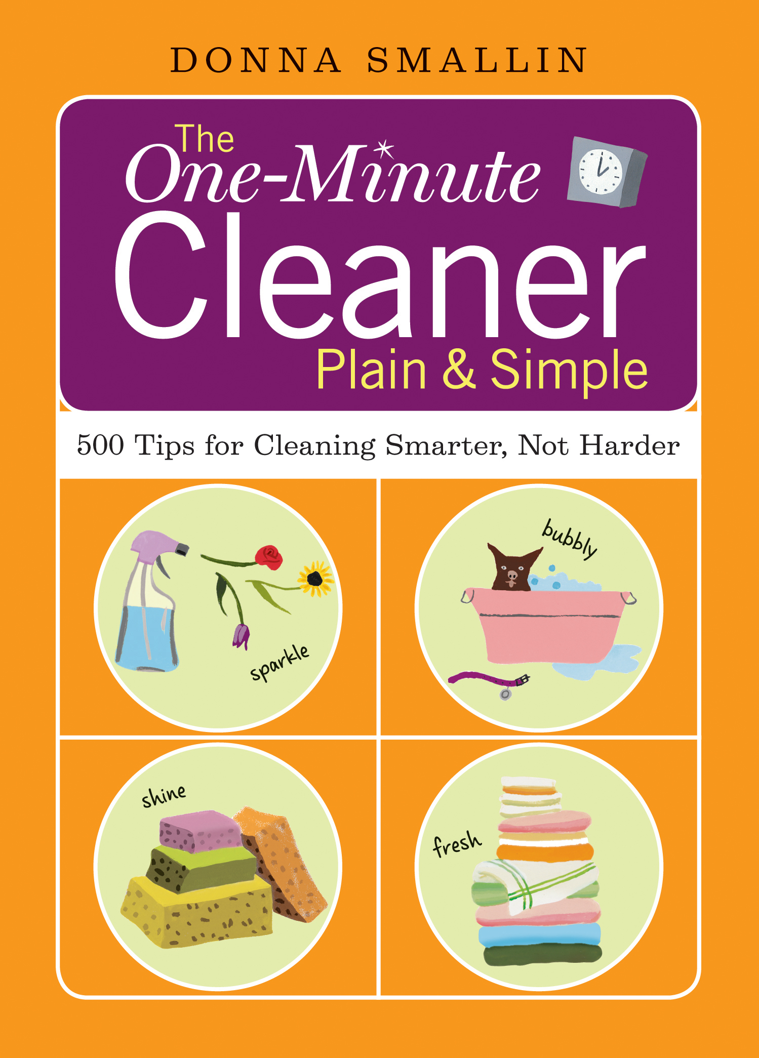 The One-Minute Cleaner Plain & Simple 500 Tips for Cleaning Smarter, Not Harder - Donna Smallin
