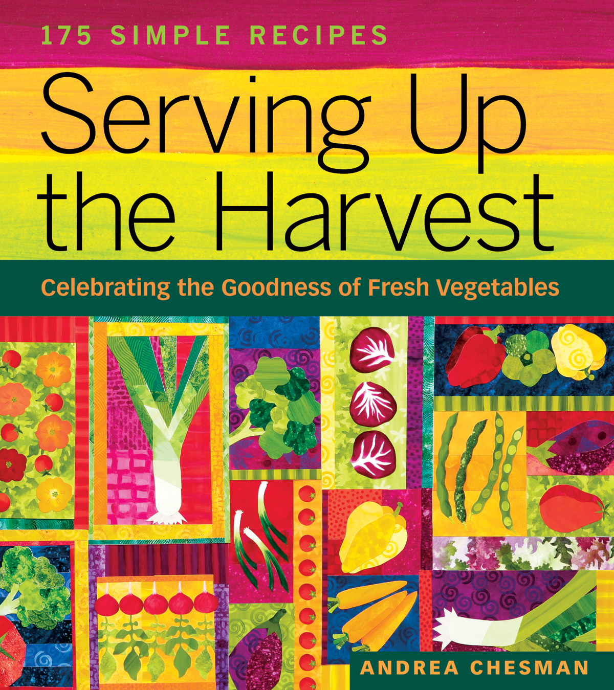 Serving Up the Harvest Celebrating the Goodness of Fresh Vegetables: 175 Simple Recipes - Andrea Chesman