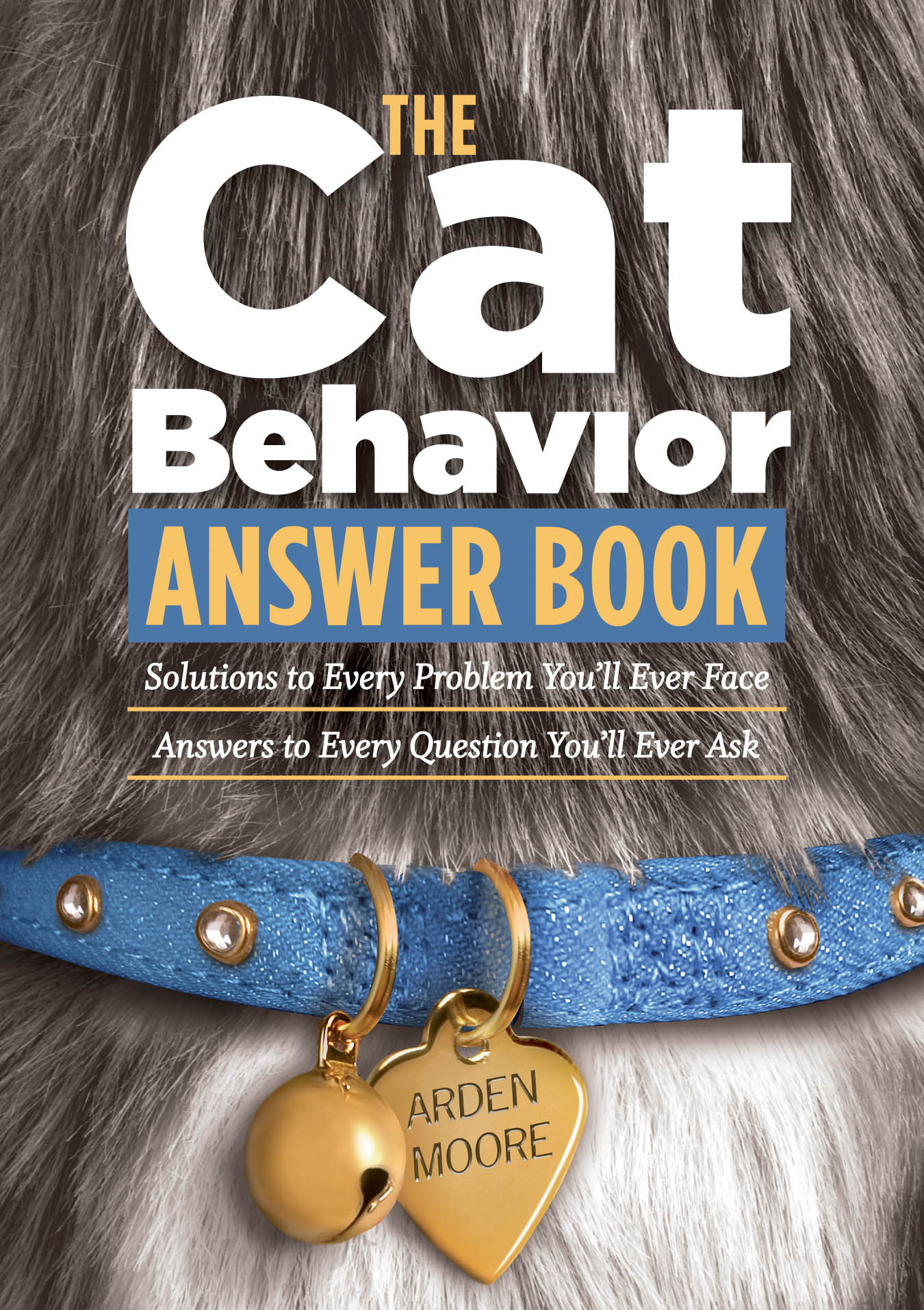 The Cat Behavior Answer Book Solutions to Every Problem You'll Ever Face; Answers to Every Question You'll Ever Ask - Arden Moore
