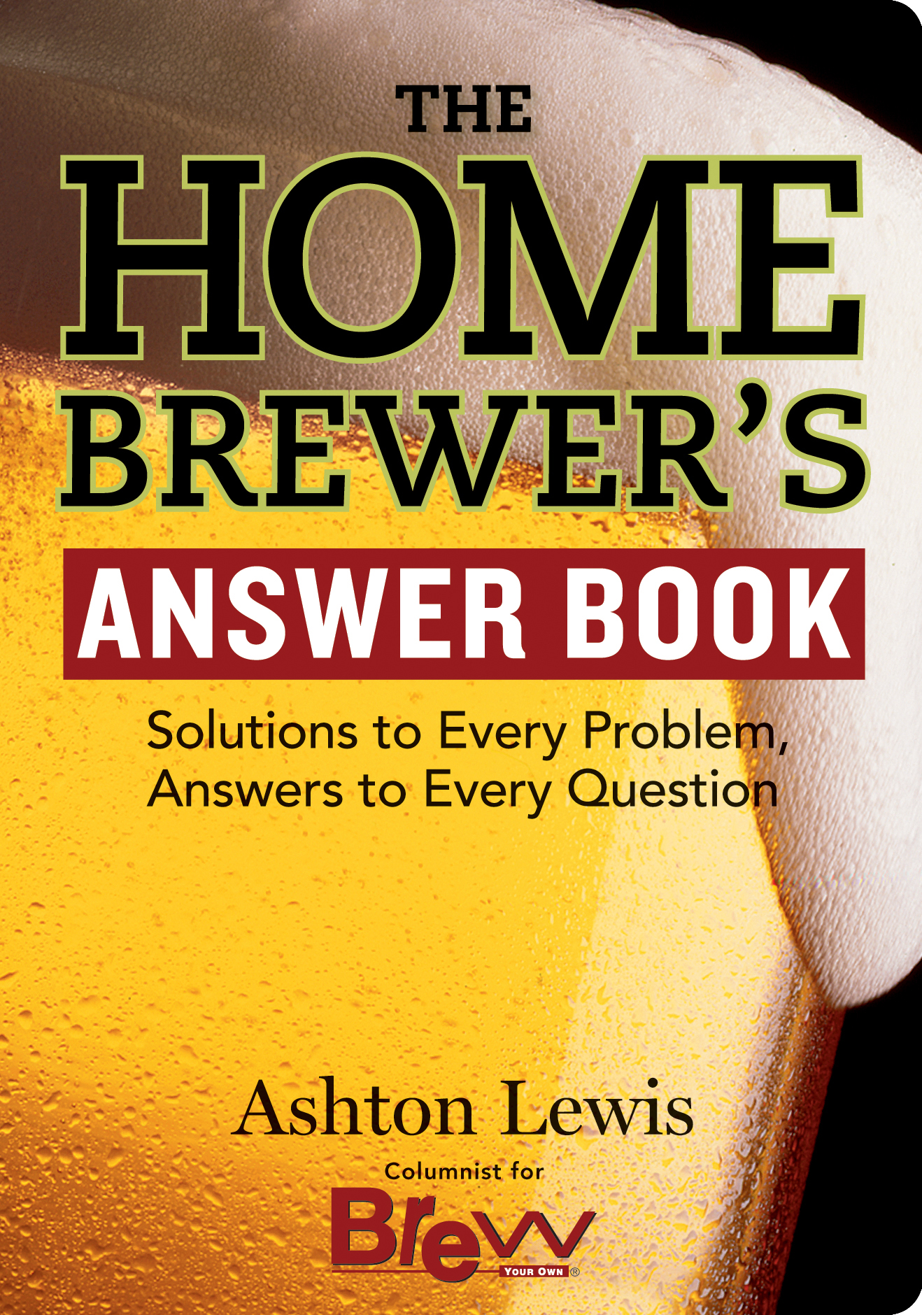 The Homebrewer's Answer Book Solutions to Every Problem, Answers to Every Question - Ashton Lewis