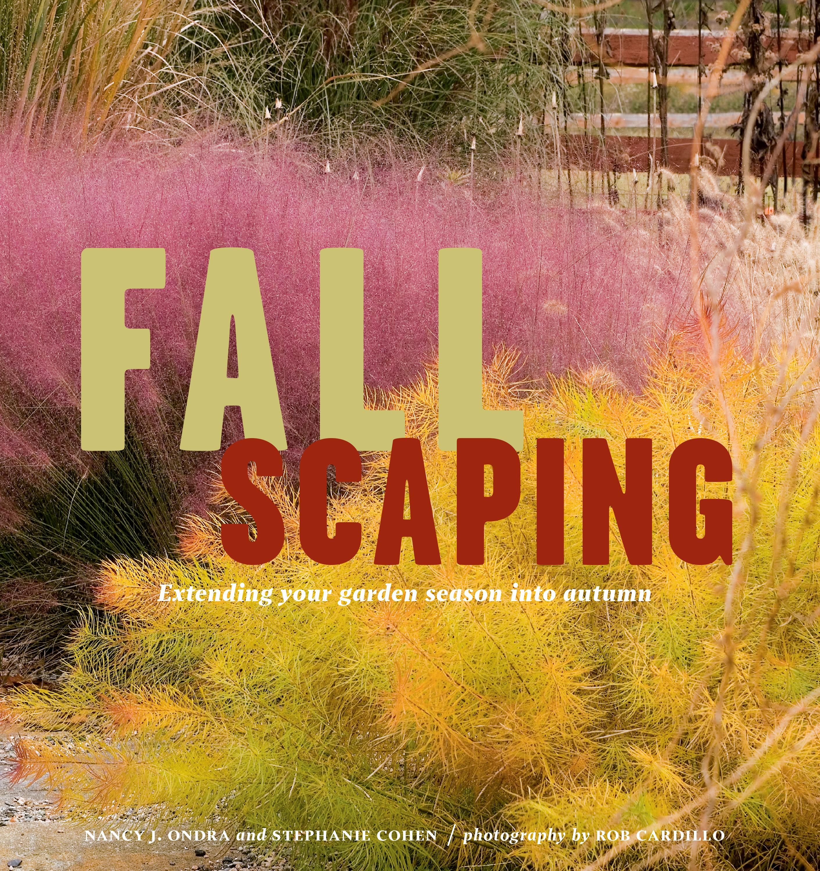 Fallscaping Extending Your Garden Season into Autumn - Nancy J. Ondra